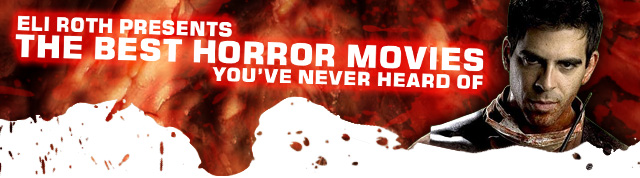 Eli Roth Presents the Best Horror Movies You've Never Seen