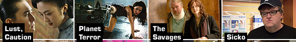 Lust, Caution, Planet Terror, The Savages, Sicko